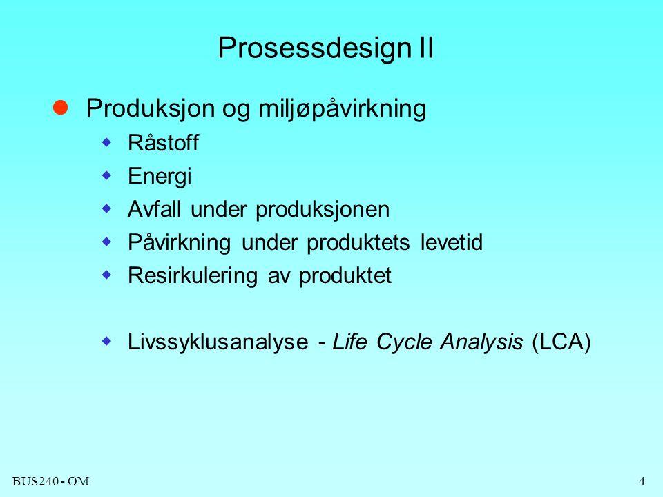 BUS240 - OM4 Prosessdesign II  Produksjon og miljøpåvirkning  Råstoff  Energi  Avfall under produksjonen  Påvirkning under produktets levetid  R