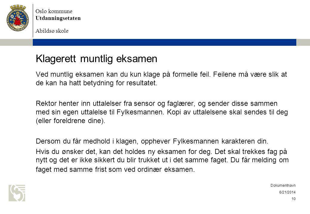 Oslo kommune Utdanningsetaten Abildsø skole Klagerett muntlig eksamen Ved muntlig eksamen kan du kun klage på formelle feil.