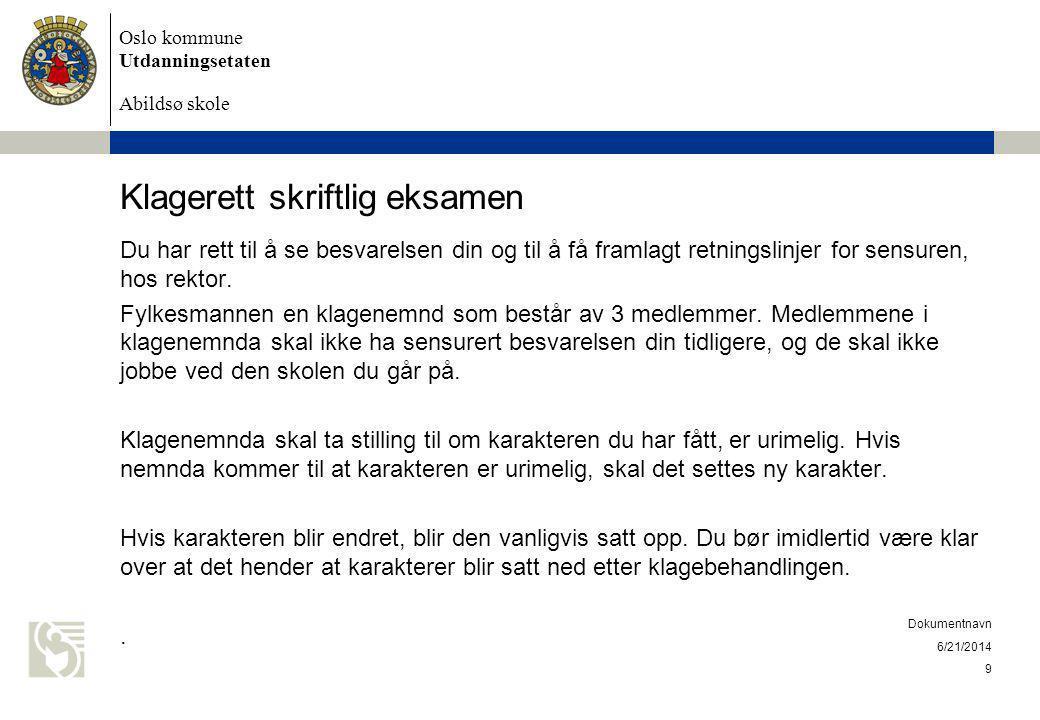 Oslo kommune Utdanningsetaten Abildsø skole Klagerett skriftlig eksamen Du har rett til å se besvarelsen din og til å få framlagt retningslinjer for sensuren, hos rektor.