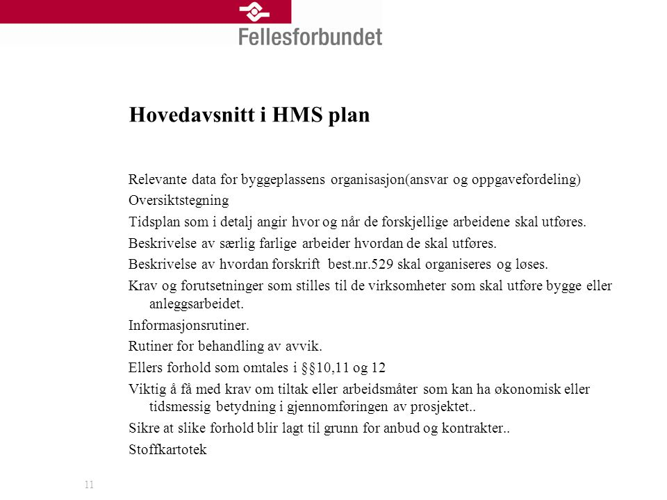 11 Hovedavsnitt i HMS plan Relevante data for byggeplassens organisasjon(ansvar og oppgavefordeling) Oversiktstegning Tidsplan som i detalj angir hvor