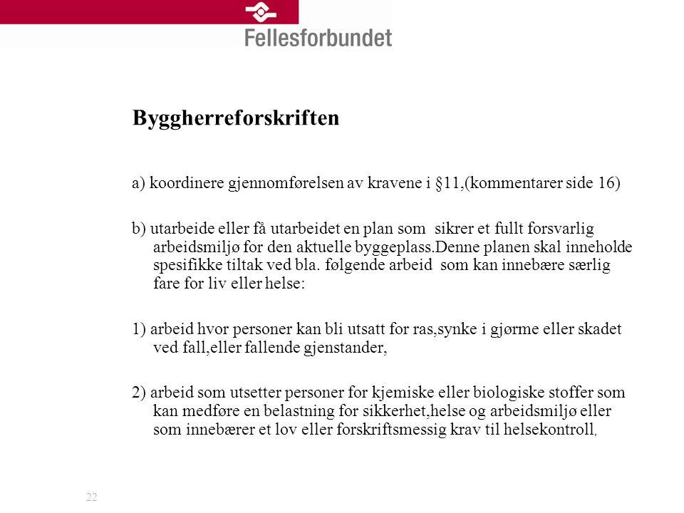 22 Byggherreforskriften a) koordinere gjennomførelsen av kravene i §11,(kommentarer side 16) b) utarbeide eller få utarbeidet en plan som sikrer et fu