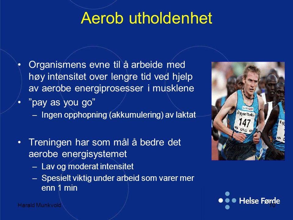 Harald Munkvold10 Aerob utholdenhet •Organismens evne til å arbeide med høy intensitet over lengre tid ved hjelp av aerobe energiprosesser i musklene