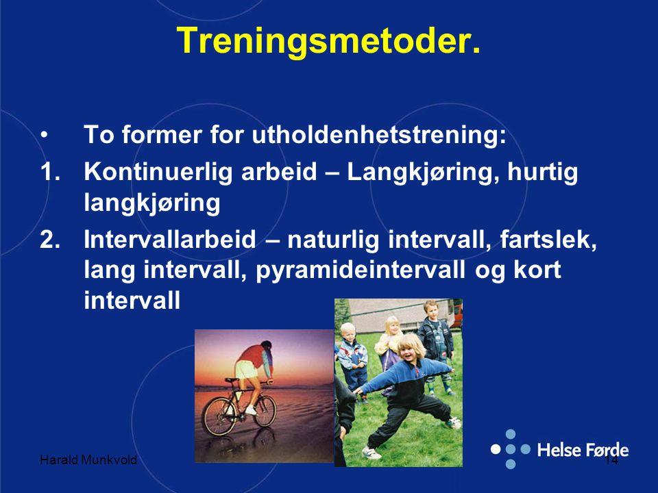 Harald Munkvold14 Treningsmetoder. •To former for utholdenhetstrening: 1.Kontinuerlig arbeid – Langkjøring, hurtig langkjøring 2.Intervallarbeid – nat