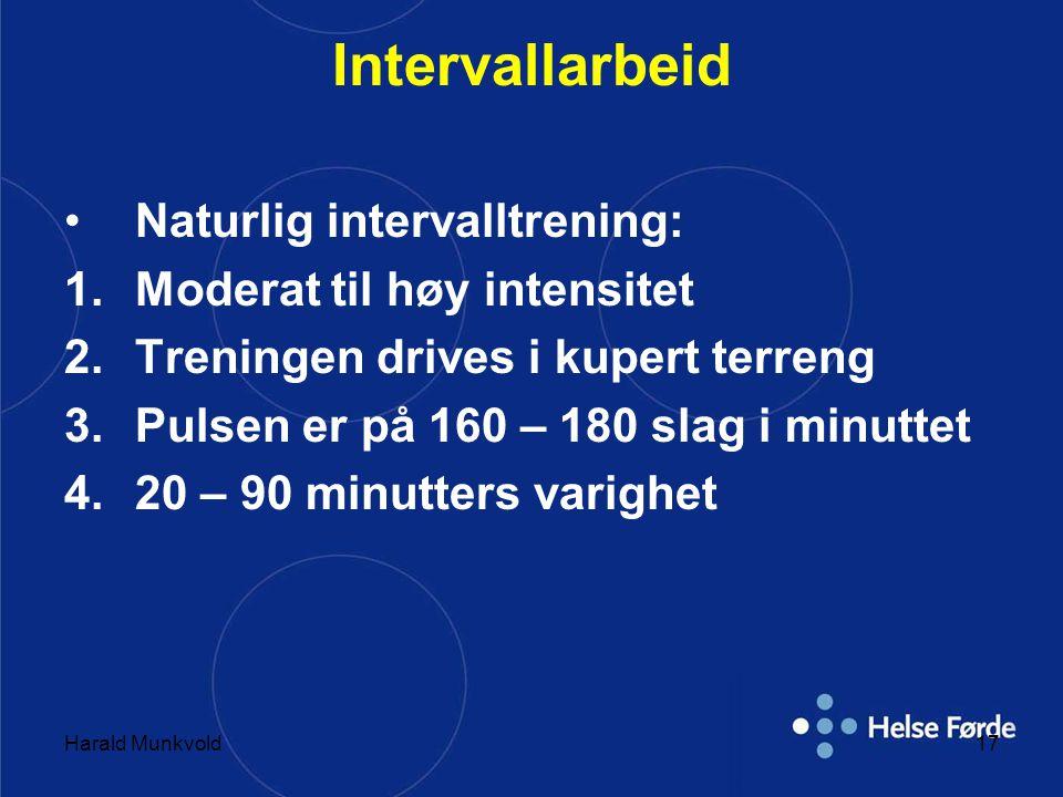 Harald Munkvold17 Intervallarbeid •Naturlig intervalltrening: 1.Moderat til høy intensitet 2.Treningen drives i kupert terreng 3.Pulsen er på 160 – 18