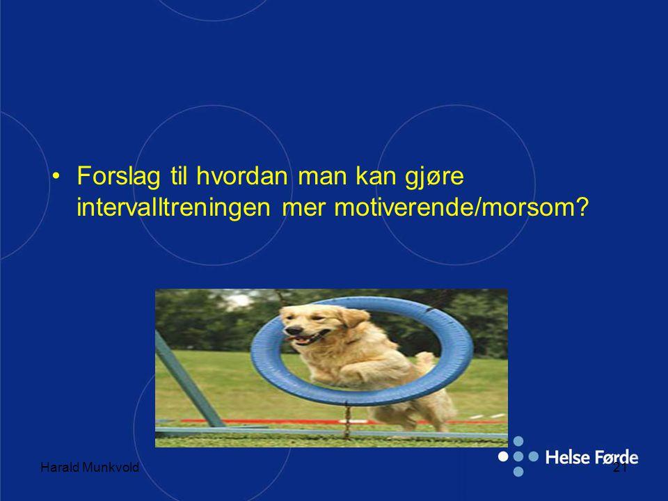 Harald Munkvold21 •Forslag til hvordan man kan gjøre intervalltreningen mer motiverende/morsom?