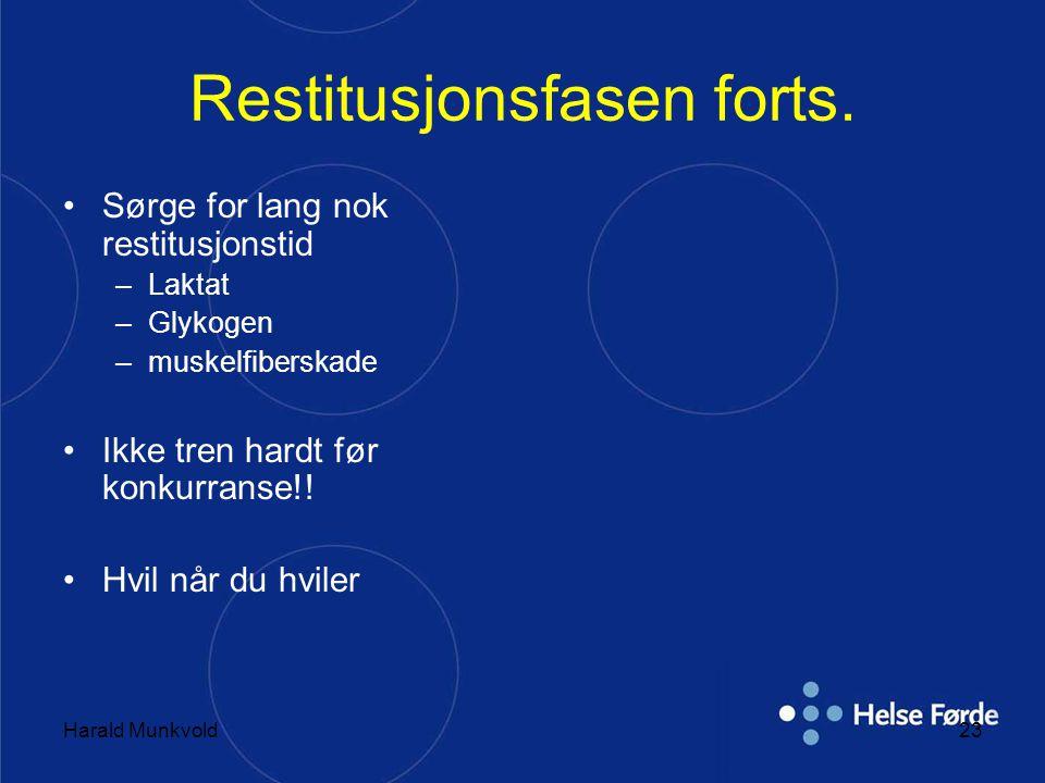 Harald Munkvold23 Restitusjonsfasen forts. •Sørge for lang nok restitusjonstid –Laktat –Glykogen –muskelfiberskade •Ikke tren hardt før konkurranse!!