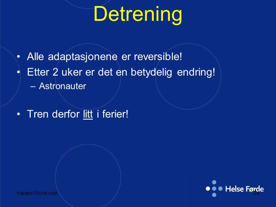 Harald Munkvold24 Detrening •Alle adaptasjonene er reversible! •Etter 2 uker er det en betydelig endring! –Astronauter •Tren derfor litt i ferier!