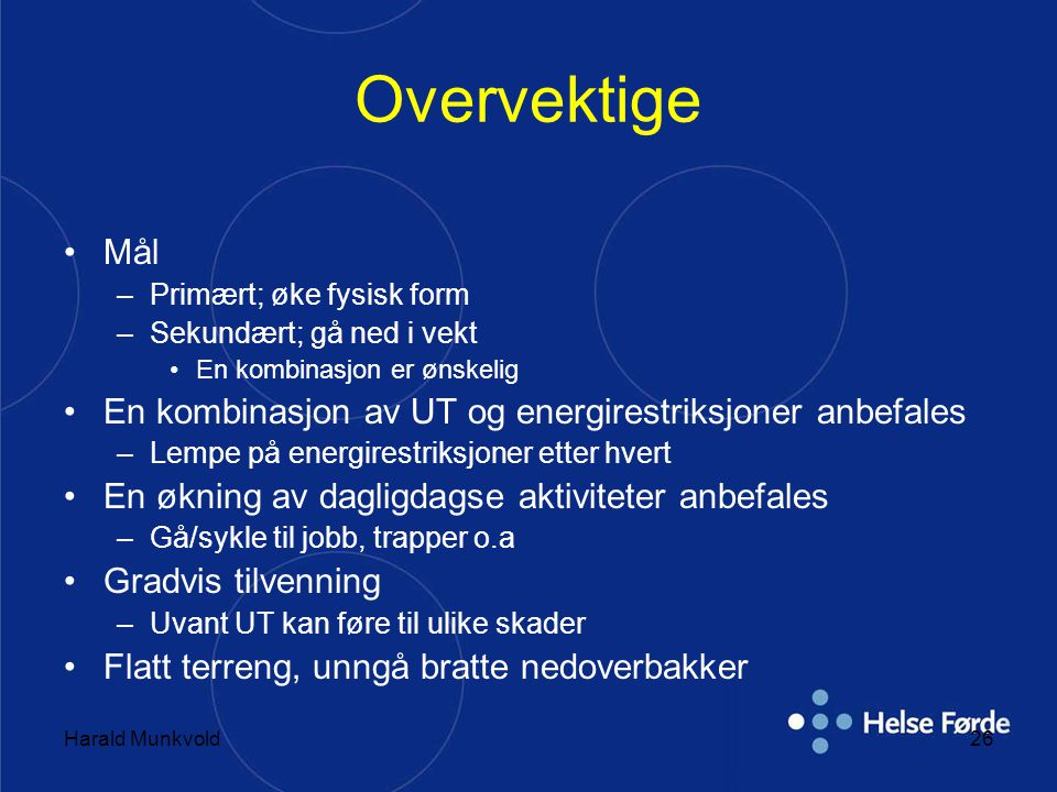 Harald Munkvold26 Overvektige •Mål –Primært; øke fysisk form –Sekundært; gå ned i vekt •En kombinasjon er ønskelig •En kombinasjon av UT og energirest