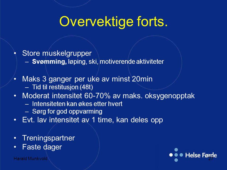 Harald Munkvold27 Overvektige forts. •Store muskelgrupper –Svømming, løping, ski, motiverende aktiviteter •Maks 3 ganger per uke av minst 20min –Tid t