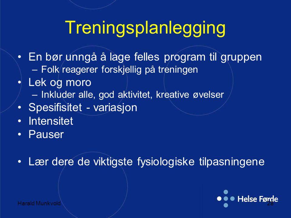 Harald Munkvold28 Treningsplanlegging •En bør unngå å lage felles program til gruppen –Folk reagerer forskjellig på treningen •Lek og moro –Inkluder a