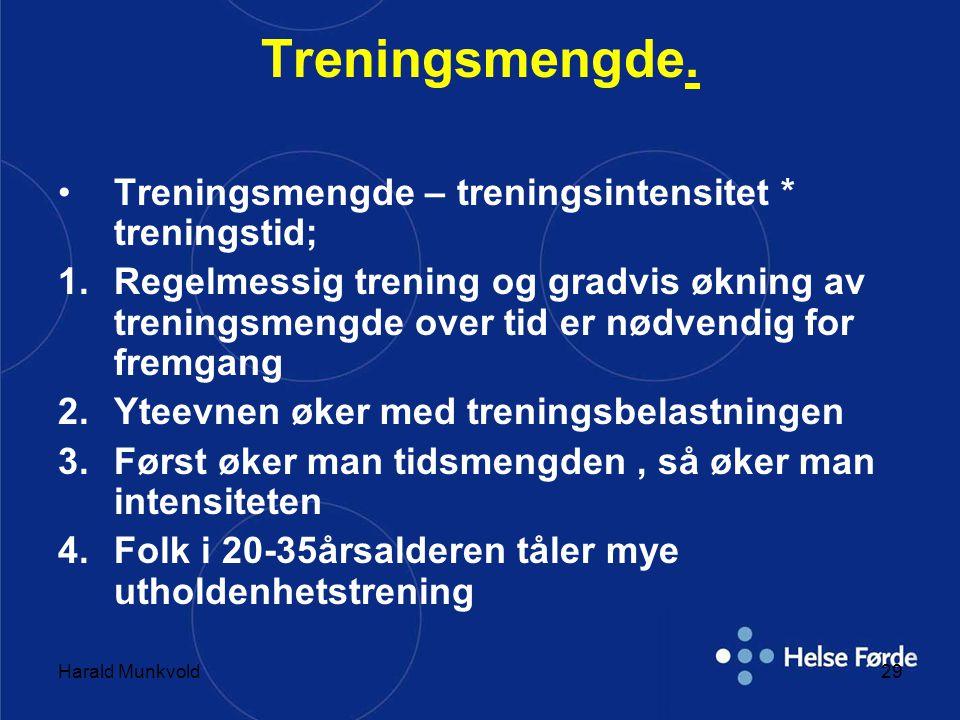 Harald Munkvold29 Treningsmengde. •Treningsmengde – treningsintensitet * treningstid; 1.Regelmessig trening og gradvis økning av treningsmengde over t