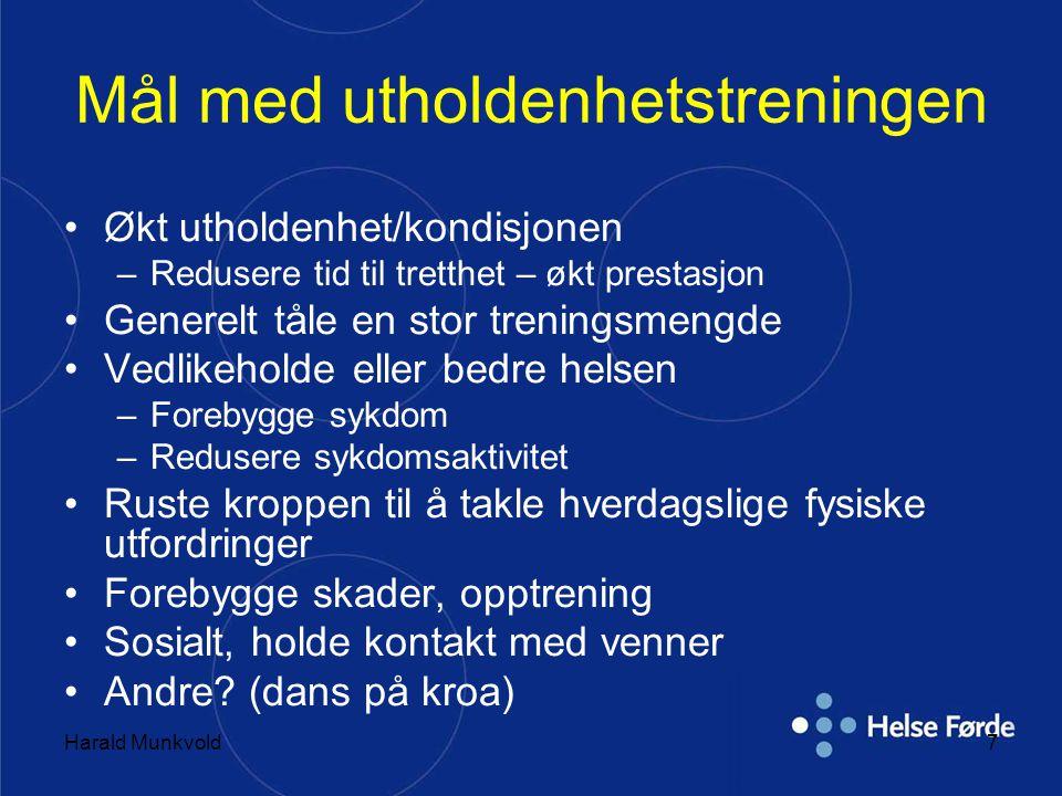 Harald Munkvold7 Mål med utholdenhetstreningen •Økt utholdenhet/kondisjonen –Redusere tid til tretthet – økt prestasjon •Generelt tåle en stor trening