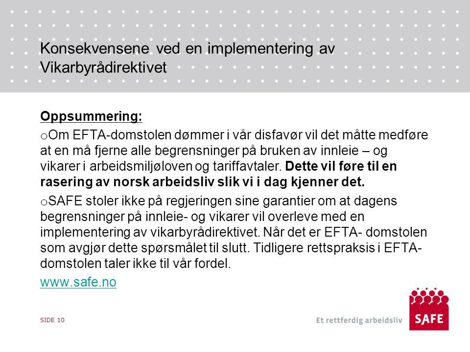 Konsekvensene ved en implementering av Vikarbyrådirektivet Oppsummering: o Om EFTA-domstolen dømmer i vår disfavør vil det måtte medføre at en må fjerne alle begrensninger på bruken av innleie – og vikarer i arbeidsmiljøloven og tariffavtaler.