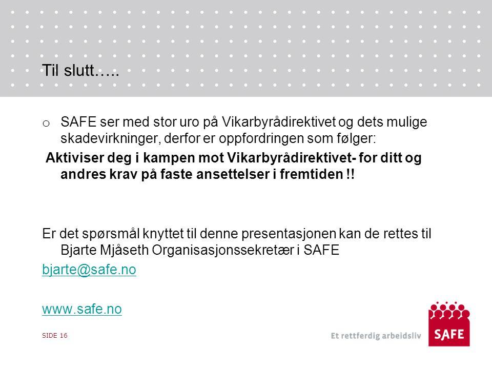 Til slutt….. o SAFE ser med stor uro på Vikarbyrådirektivet og dets mulige skadevirkninger, derfor er oppfordringen som følger: Aktiviser deg i kampen