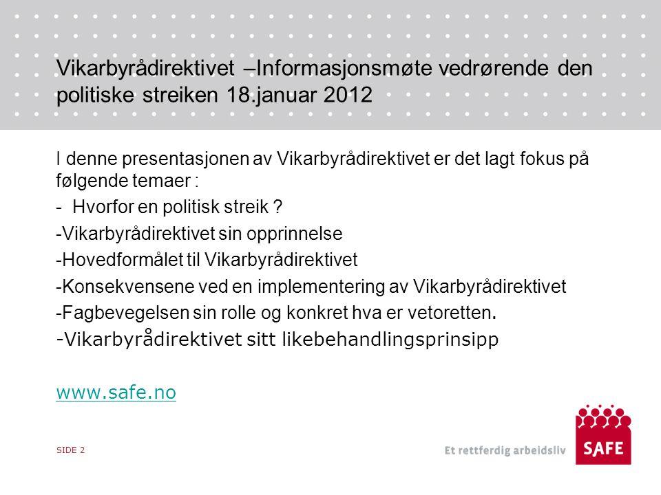 Vikarbyrådirektivet –Informasjonsmøte vedrørende den politiske streiken 18.januar 2012 I denne presentasjonen av Vikarbyrådirektivet er det lagt fokus på følgende temaer : - Hvorfor en politisk streik .