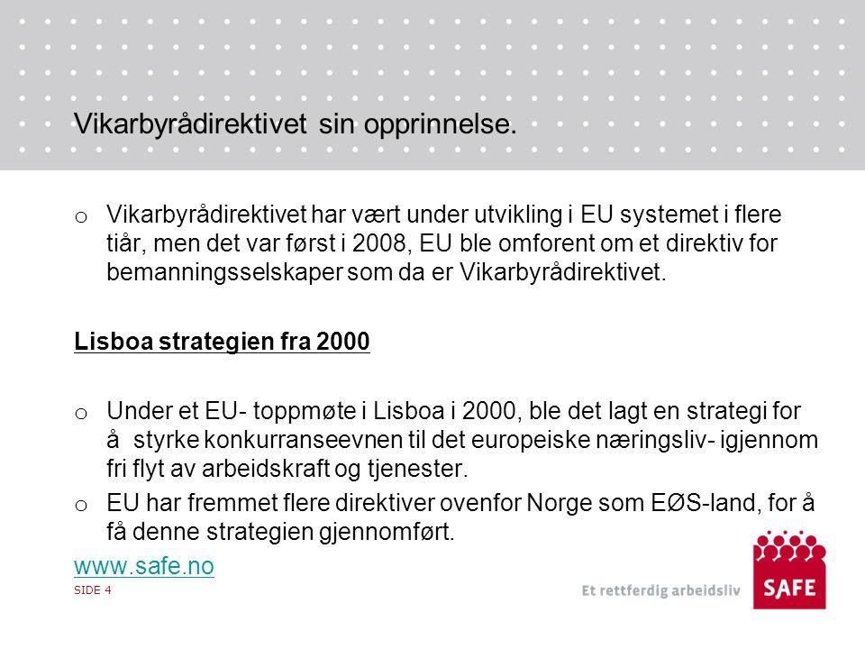 Vikarbyrådirektivet sin opprinnelse. o Vikarbyrådirektivet har vært under utvikling i EU systemet i flere tiår, men det var først i 2008, EU ble omfor