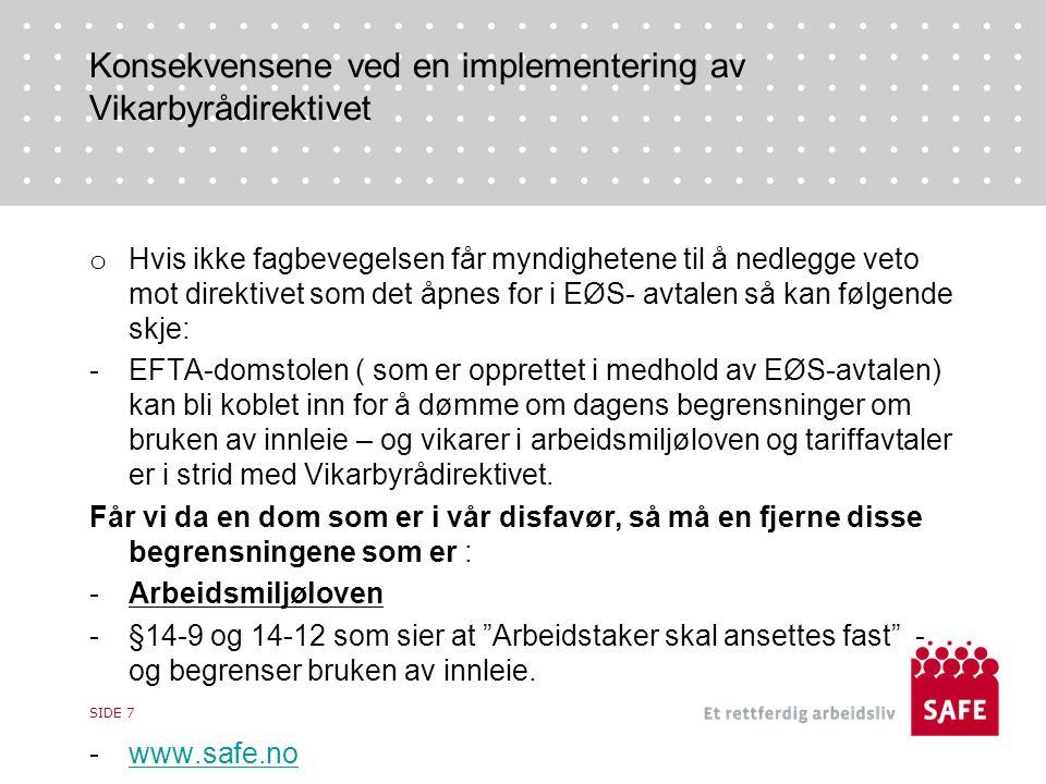 Konsekvensene ved en implementering av Vikarbyrådirektivet o Hvis ikke fagbevegelsen får myndighetene til å nedlegge veto mot direktivet som det åpnes