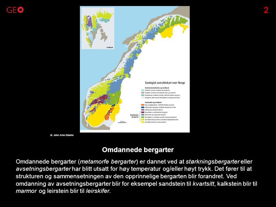 Omdannede bergarter (metamorfe bergarter) er dannet ved at størkningsbergarter eller avsetningsbergarter har blitt utsatt for høy temperatur og/eller
