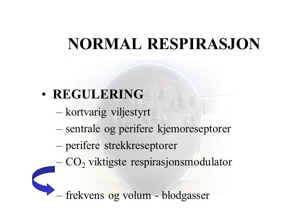 NORMAL RESPIRASJON •REGULERING –kortvarig viljestyrt –sentrale og perifere kjemoreseptorer –perifere strekkreseptorer –CO 2 viktigste respirasjonsmodu