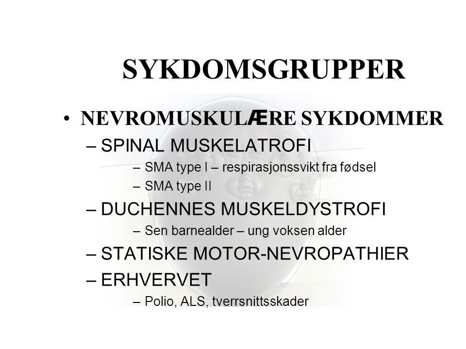 SYKDOMSGRUPPER •NEVROMUSKUL Æ RE SYKDOMMER –SPINAL MUSKELATROFI –SMA type I – respirasjonssvikt fra fødsel –SMA type II –DUCHENNES MUSKELDYSTROFI –Sen