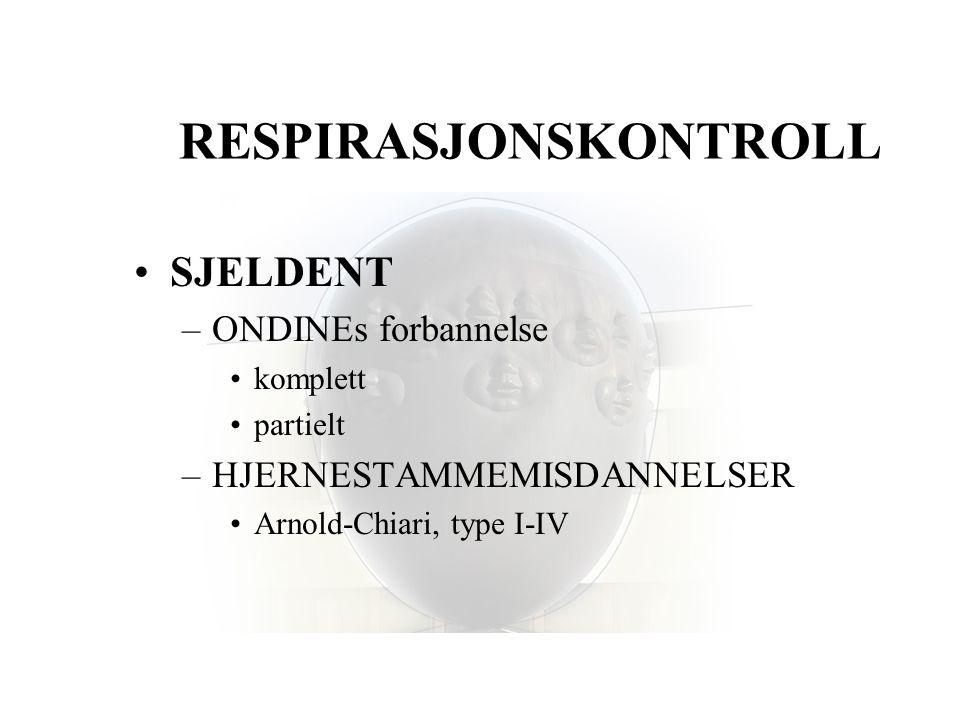 RESPIRASJONSKONTROLL •SJELDENT –ONDINEs forbannelse •komplett •partielt –HJERNESTAMMEMISDANNELSER •Arnold-Chiari, type I-IV