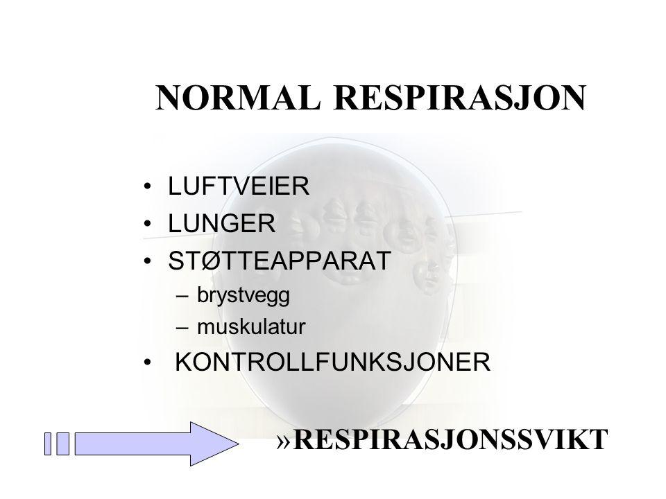 NORMAL RESPIRASJON •GASSTRANSPORT og – UTVEKSLING med –kontinuerlig tilførsel av oksygen til kroppens celler og elliminasjon av CO 2 fra vevet er en absolutt forutsetning for opprettholdelse av alt liv O 2 inn CO 2 ut