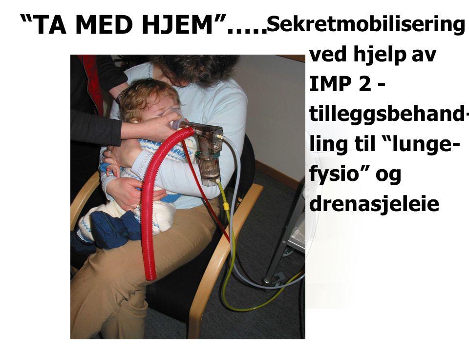 """Sekretmobilisering ved hjelp av IMP 2 - tilleggsbehand- ling til """"lunge- fysio"""" og drenasjeleie """"TA MED HJEM""""….."""