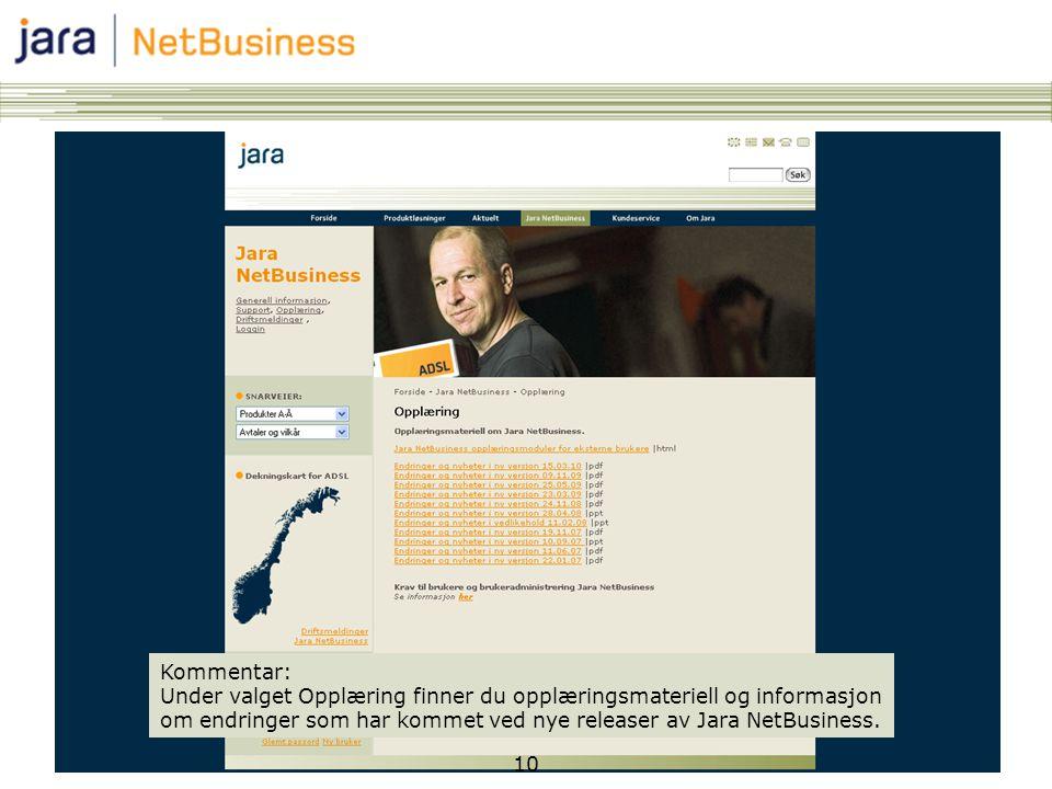 10 Kommentar: Under valget Opplæring finner du opplæringsmateriell og informasjon om endringer som har kommet ved nye releaser av Jara NetBusiness.