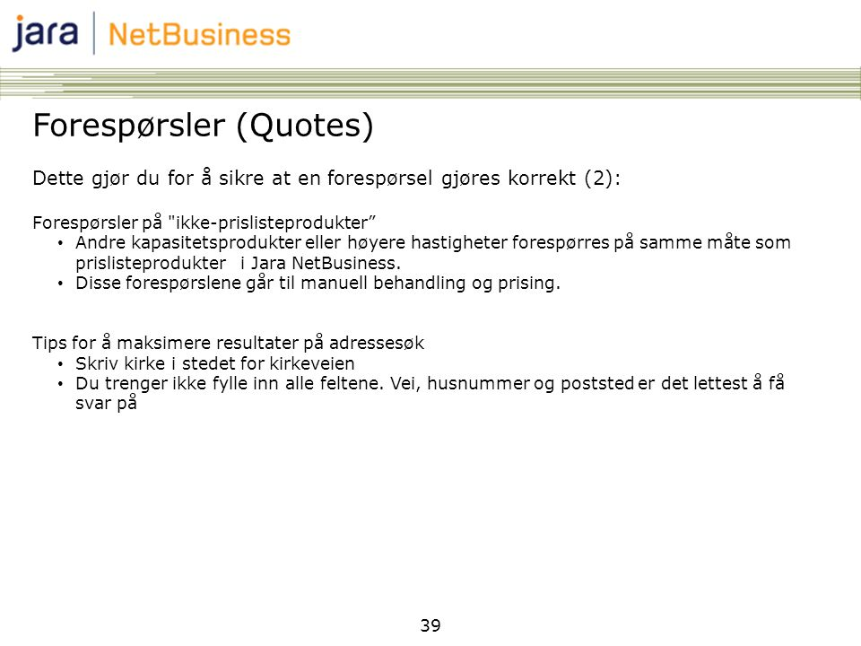 39 Forespørsler (Quotes) Dette gjør du for å sikre at en forespørsel gjøres korrekt (2): Forespørsler på