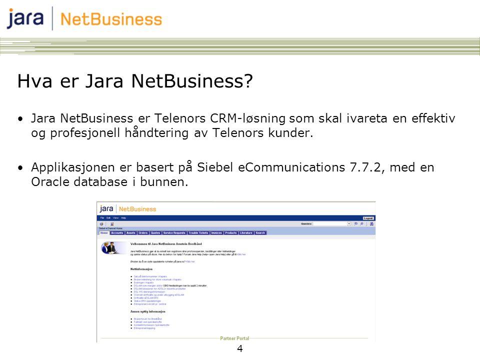 4 Hva er Jara NetBusiness? •Jara NetBusiness er Telenors CRM-løsning som skal ivareta en effektiv og profesjonell håndtering av Telenors kunder. •Appl