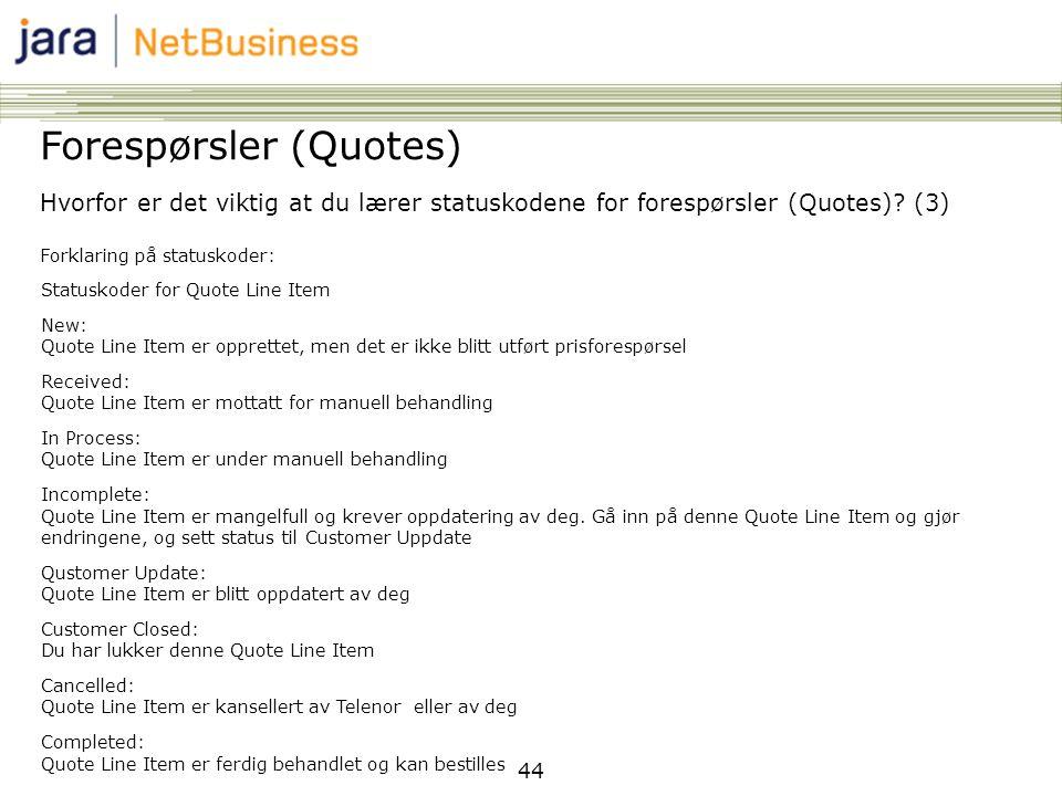 44 Forespørsler (Quotes) Hvorfor er det viktig at du lærer statuskodene for forespørsler (Quotes)? (3) Forklaring på statuskoder: Statuskoder for Quot