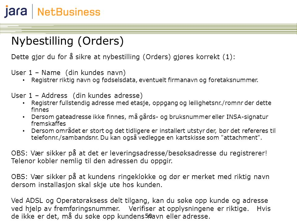50 Nybestilling (Orders) Dette gjør du for å sikre at nybestilling (Orders) gjøres korrekt (1): User 1 – Name (din kundes navn) • Registrer riktig nav
