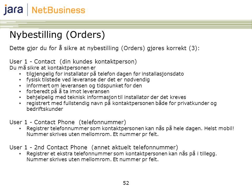 52 Nybestilling (Orders) Dette gjør du for å sikre at nybestilling (Orders) gjøres korrekt (3): User 1 - Contact (din kundes kontaktperson) Du må sikr