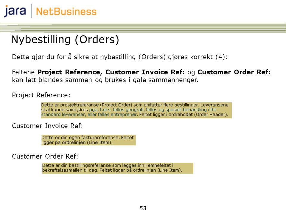 53 Nybestilling (Orders) Dette gjør du for å sikre at nybestilling (Orders) gjøres korrekt (4): Feltene Project Reference, Customer Invoice Ref: og Cu