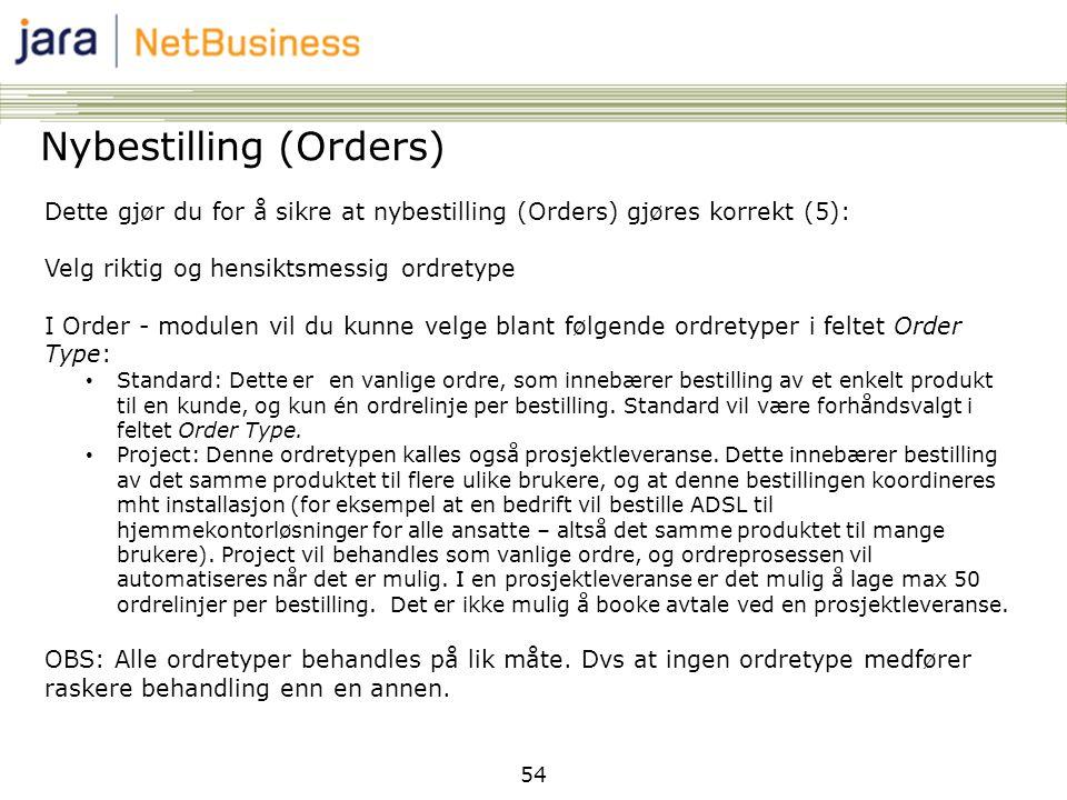 54 Nybestilling (Orders) Dette gjør du for å sikre at nybestilling (Orders) gjøres korrekt (5): Velg riktig og hensiktsmessig ordretype I Order - modu