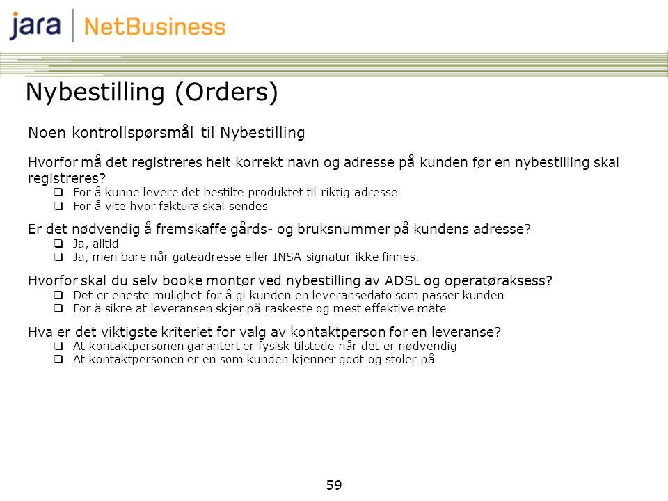 59 Nybestilling (Orders) Noen kontrollspørsmål til Nybestilling Hvorfor må det registreres helt korrekt navn og adresse på kunden før en nybestilling