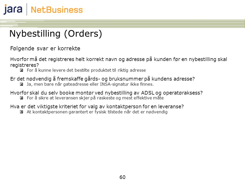 60 Nybestilling (Orders) Følgende svar er korrekte Hvorfor må det registreres helt korrekt navn og adresse på kunden før en nybestilling skal registre