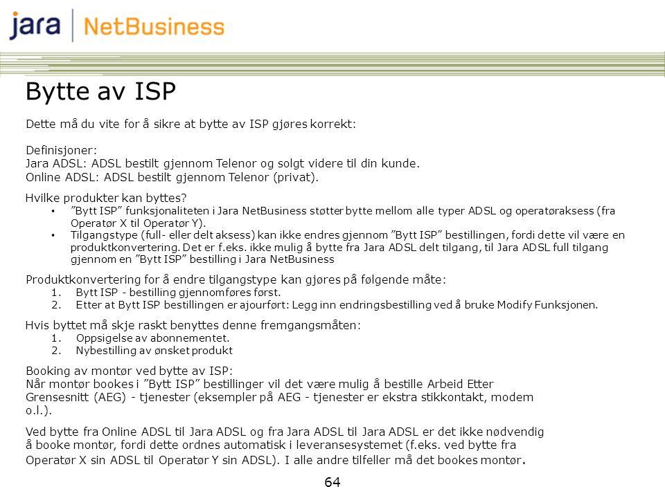 64 Bytte av ISP Dette må du vite for å sikre at bytte av ISP gjøres korrekt: Definisjoner: Jara ADSL: ADSL bestilt gjennom Telenor og solgt videre til