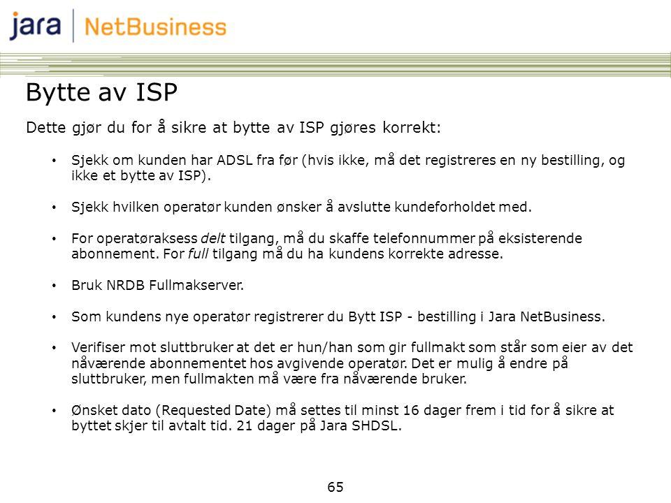 65 Bytte av ISP Dette gjør du for å sikre at bytte av ISP gjøres korrekt: • Sjekk om kunden har ADSL fra før (hvis ikke, må det registreres en ny best