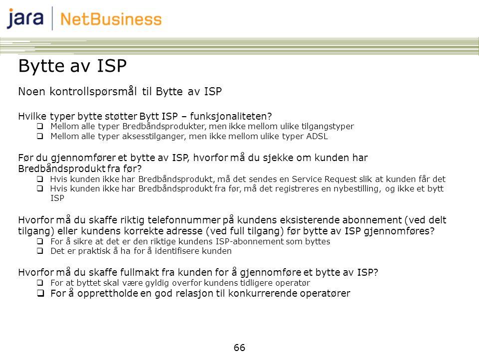 66 Bytte av ISP Noen kontrollspørsmål til Bytte av ISP Hvilke typer bytte støtter Bytt ISP – funksjonaliteten?  Mellom alle typer Bredbåndsprodukter,