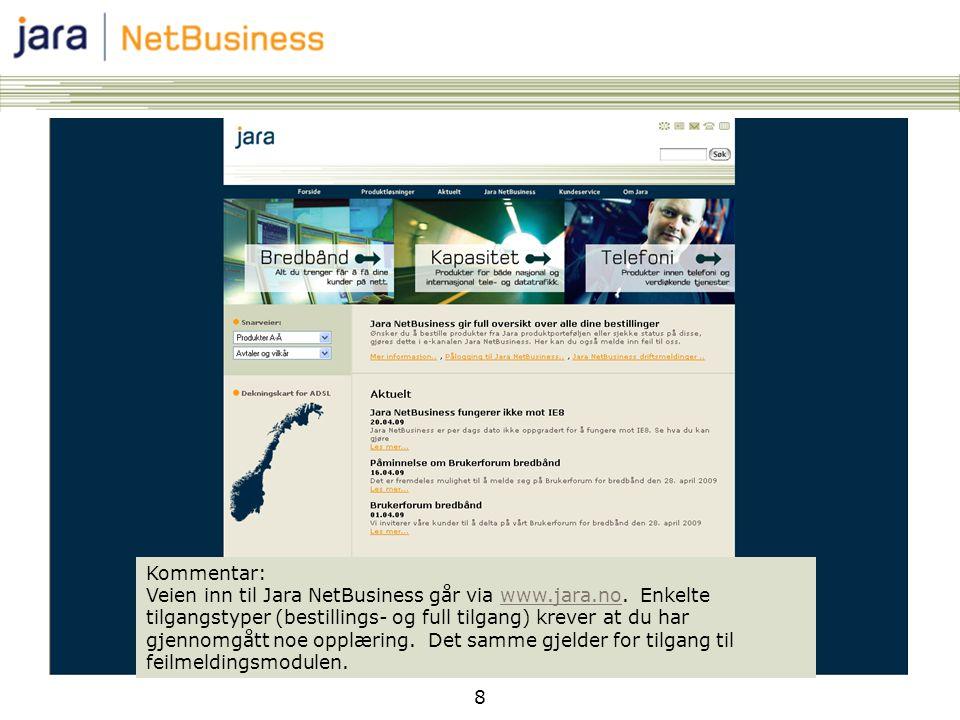 8 Kommentar: Veien inn til Jara NetBusiness går via www.jara.no. Enkelte tilgangstyper (bestillings- og full tilgang) krever at du har gjennomgått noe