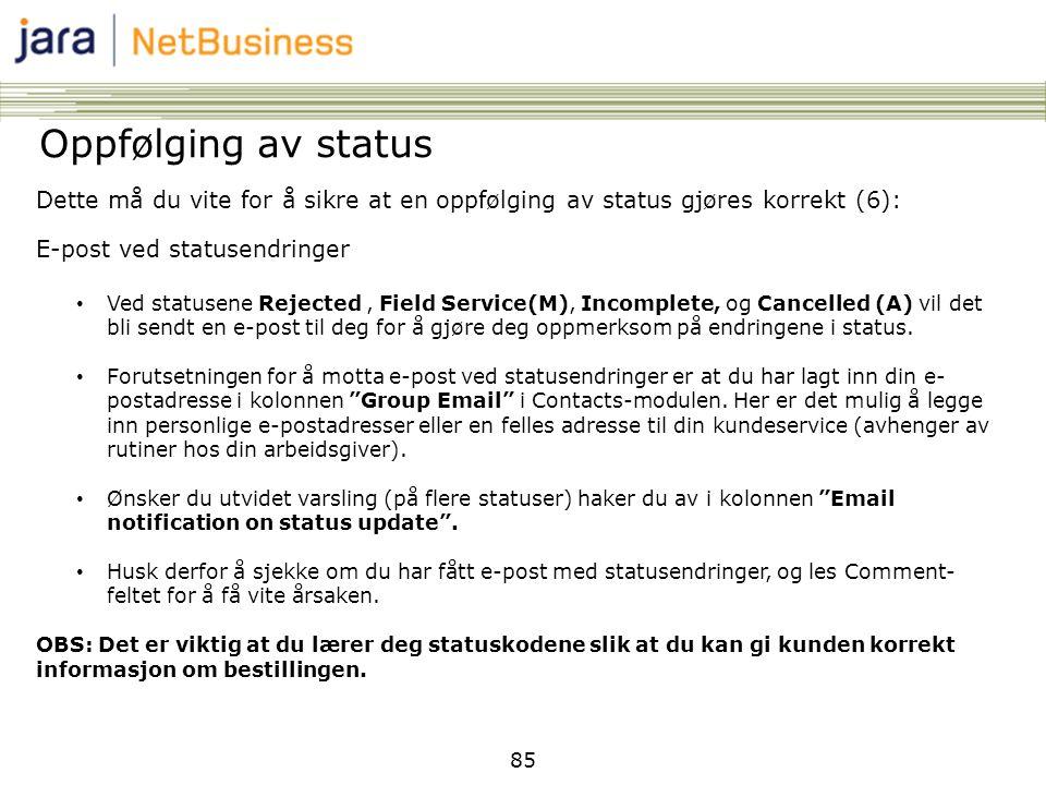 85 Oppfølging av status Dette må du vite for å sikre at en oppfølging av status gjøres korrekt (6): E-post ved statusendringer • Ved statusene Rejecte
