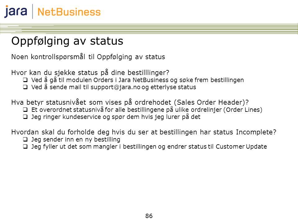 86 Oppfølging av status Noen kontrollspørsmål til Oppfølging av status Hvor kan du sjekke status på dine bestilllinger?  Ved å gå til modulen Orders