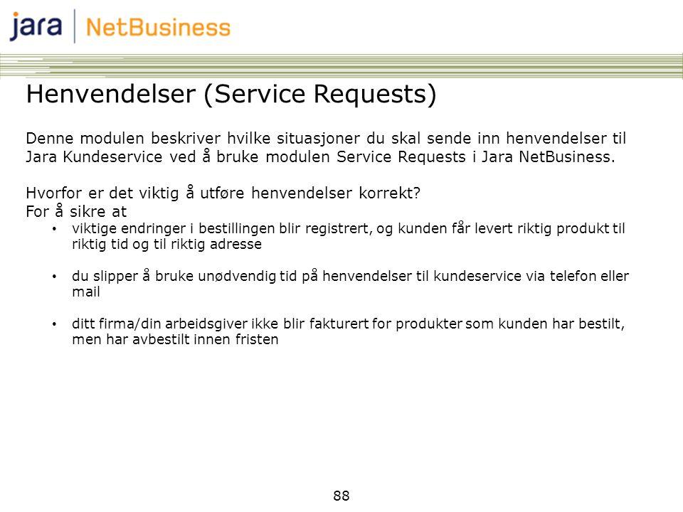 88 Henvendelser (Service Requests) Denne modulen beskriver hvilke situasjoner du skal sende inn henvendelser til Jara Kundeservice ved å bruke modulen