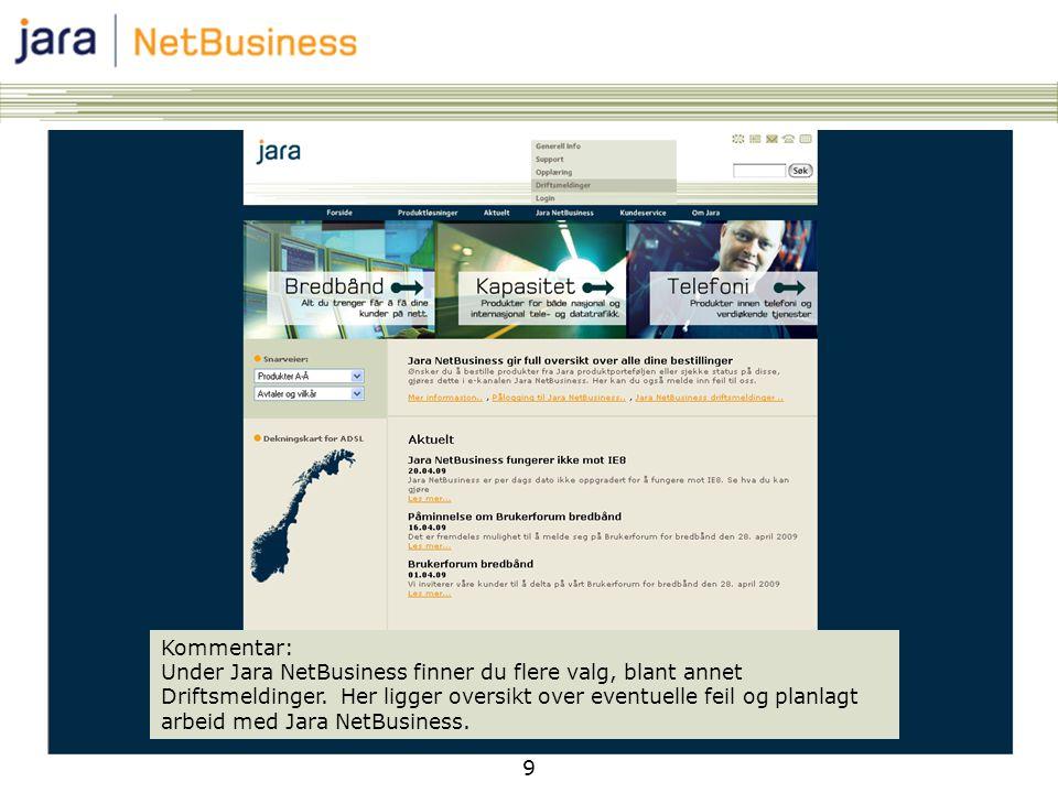 9 Kommentar: Under Jara NetBusiness finner du flere valg, blant annet Driftsmeldinger. Her ligger oversikt over eventuelle feil og planlagt arbeid med