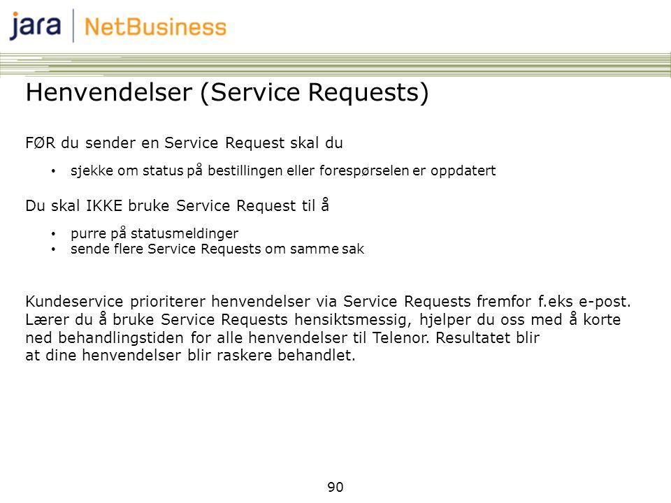 90 Henvendelser (Service Requests) FØR du sender en Service Request skal du • sjekke om status på bestillingen eller forespørselen er oppdatert Du ska