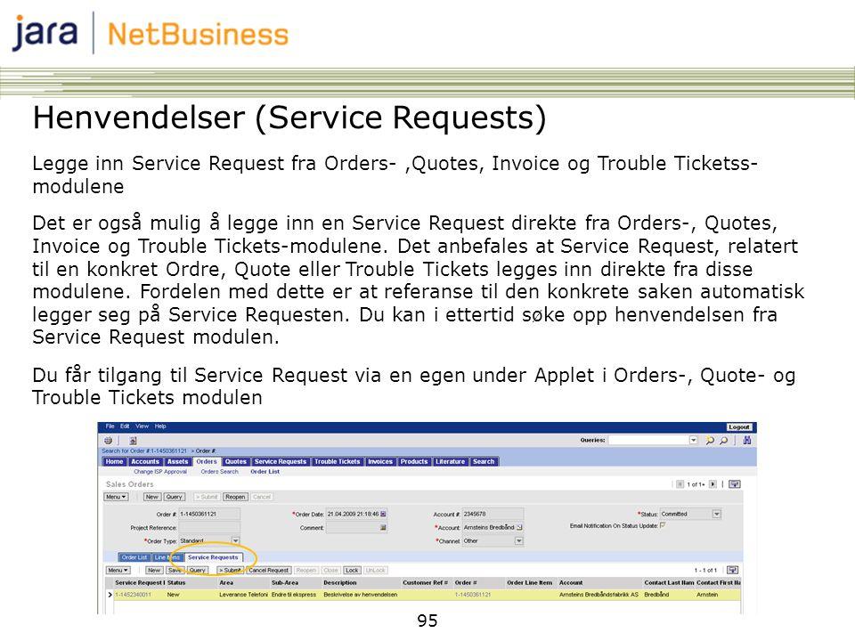 95 Henvendelser (Service Requests) Legge inn Service Request fra Orders-,Quotes, Invoice og Trouble Ticketss- modulene Det er også mulig å legge inn e