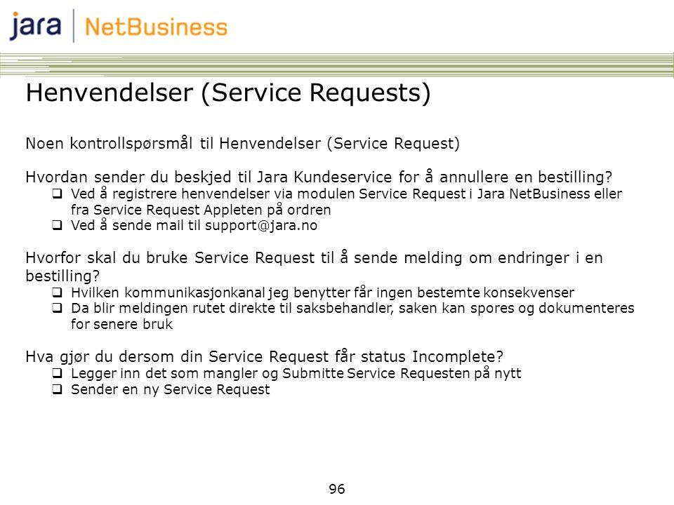 96 Henvendelser (Service Requests) Noen kontrollspørsmål til Henvendelser (Service Request) Hvordan sender du beskjed til Jara Kundeservice for å annu