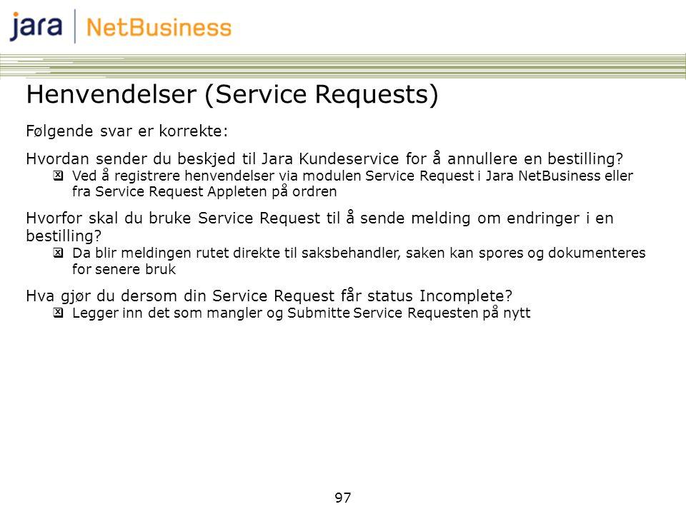97 Henvendelser (Service Requests) Følgende svar er korrekte: Hvordan sender du beskjed til Jara Kundeservice for å annullere en bestilling?  Ved å r