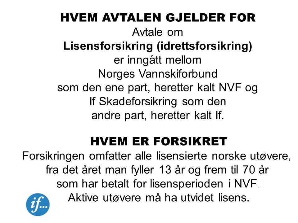 HVEM AVTALEN GJELDER FOR Avtale om Lisensforsikring (idrettsforsikring) er inngått mellom Norges Vannskiforbund som den ene part, heretter kalt NVF og If Skadeforsikring som den andre part, heretter kalt If.